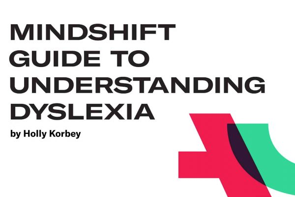 The MindShift Guide to Understanding Dyslexia | MindShift