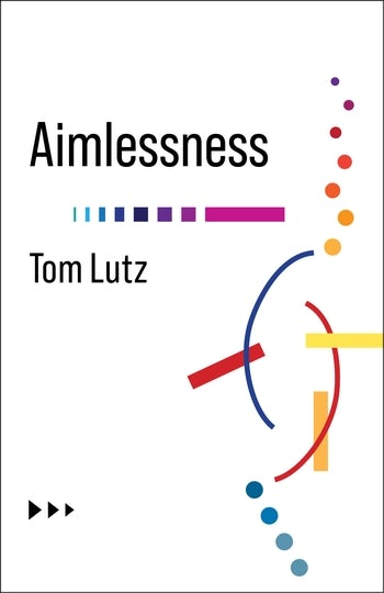 Review of Tom Lutz, 'Aimlessness' (opinion)
